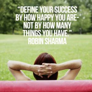 Define your success by how happy you are-not by how many things you have.